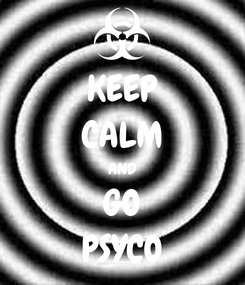 Poster: KEEP CALM AND GO PSYCO