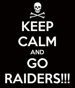Poster: KEEP CALM AND GO RAIDERS!!!