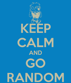 Poster: KEEP CALM AND GO RANDOM