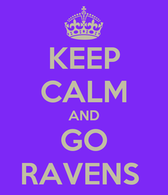 Poster: KEEP CALM AND GO RAVENS