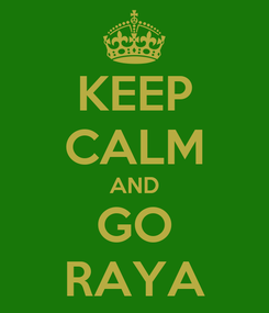 Poster: KEEP CALM AND GO RAYA