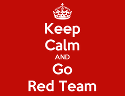Poster: Keep Calm AND Go Red Team