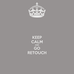Poster: KEEP CALM AND GO RETOUCH