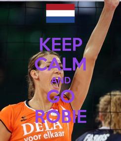 Poster: KEEP CALM AND GO ROBIE