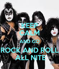 Poster: KEEP CALM AND GO ROCK AND ROLL  ALL NITE