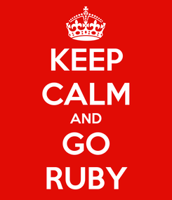 Poster: KEEP CALM AND GO RUBY