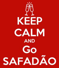 Poster: KEEP CALM AND Go SAFADÃO