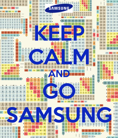 Poster: KEEP CALM AND GO SAMSUNG
