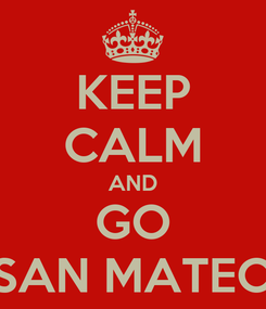 Poster: KEEP CALM AND GO SAN MATEO