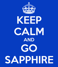 Poster: KEEP CALM AND GO SAPPHIRE