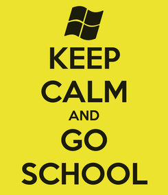 Poster: KEEP CALM AND GO SCHOOL