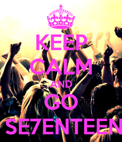 Poster: KEEP CALM AND GO  SE7ENTEEN