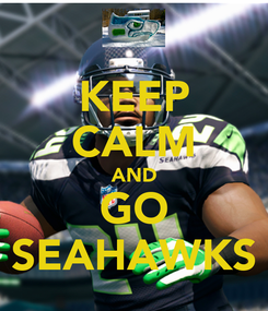 Poster: KEEP CALM AND GO SEAHAWKS