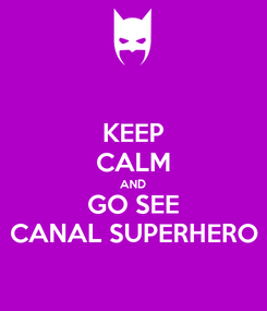 Poster: KEEP CALM AND GO SEE CANAL SUPERHERO