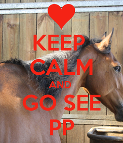 Poster: KEEP  CALM AND  GO SEE PP