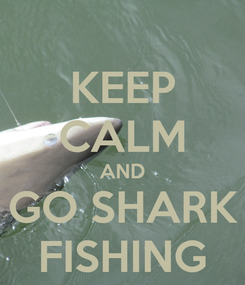 Poster: KEEP CALM AND GO SHARK FISHING