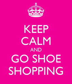 Poster: KEEP CALM AND GO SHOE SHOPPING