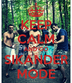 Poster: KEEP CALM AND GO SIKANDER MODE