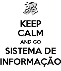 Poster: KEEP CALM AND GO SISTEMA DE INFORMAÇÃO