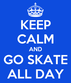 Poster: KEEP CALM AND GO SKATE ALL DAY