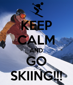 Poster: KEEP CALM AND GO SKIING!!!
