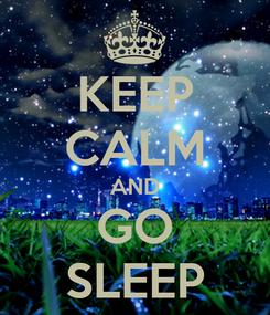 Poster: KEEP CALM AND GO SLEEP