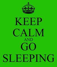 Poster: KEEP CALM AND GO SLEEPING