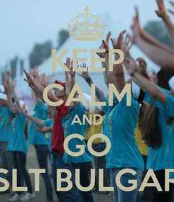 Poster: KEEP CALM AND GO SLT BULGAR