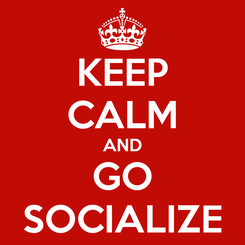 Poster: KEEP CALM AND GO SOCIALIZE