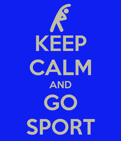 Poster: KEEP CALM AND GO SPORT