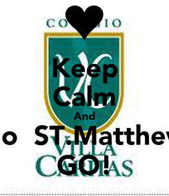 Poster: Keep Calm And Go  ST.Matthew GO!