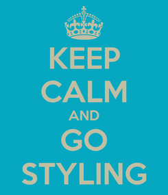 Poster: KEEP CALM AND GO STYLING