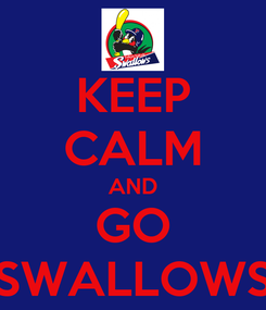 Poster: KEEP CALM AND GO SWALLOWS