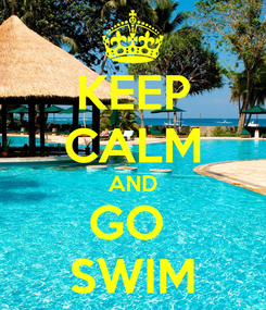 Poster: KEEP CALM AND GO  SWIM