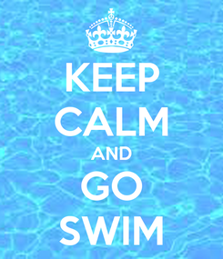 Poster: KEEP CALM AND GO SWIM