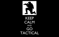 Poster: KEEP CALM AND GO TACTICAL