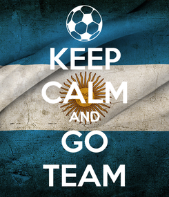 Poster: KEEP CALM AND GO TEAM