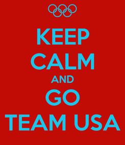 Poster: KEEP CALM AND GO TEAM USA