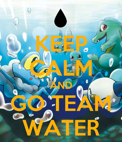 Poster: KEEP CALM AND GO TEAM WATER