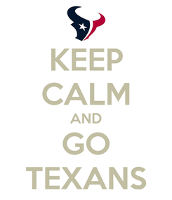 Poster: KEEP CALM AND GO TEXANS