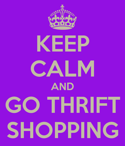 Poster: KEEP CALM AND GO THRIFT SHOPPING