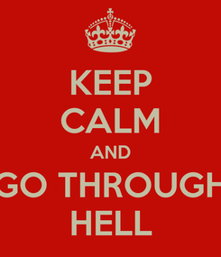 Poster: KEEP CALM AND GO THROUGH HELL