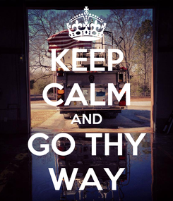 Poster: KEEP CALM AND GO THY WAY