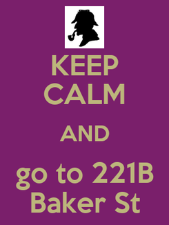 Poster: KEEP CALM AND go to 221B Baker St