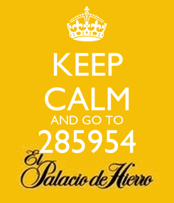 Poster: KEEP CALM AND GO TO 285954