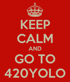 Poster: KEEP CALM AND GO TO 420YOLO