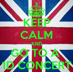 Poster: KEEP CALM AND GO TO A  1D CONCERT