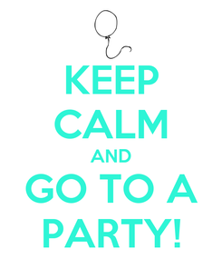 Poster: KEEP CALM AND GO TO A PARTY!