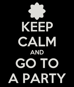 Poster: KEEP CALM AND GO TO A PARTY