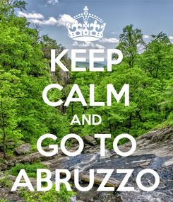 Poster: KEEP CALM AND GO TO ABRUZZO